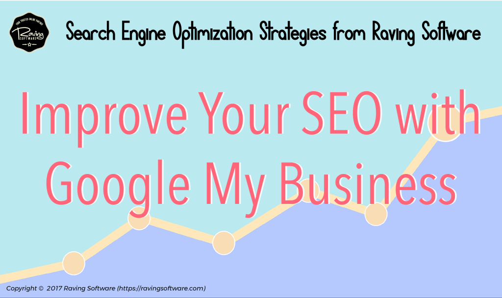 Improve your SEO with a Google My Business Account.
